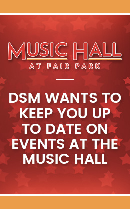 DSM Want To Keep You Up To Date On Events At Music Hall
